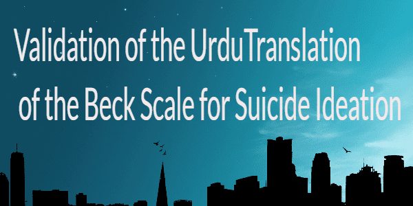 Validation of the Urdu Translation of the Beck Scale for Suicide Ideation
