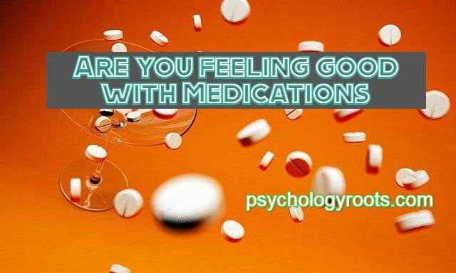 Are you feeling good with Medications