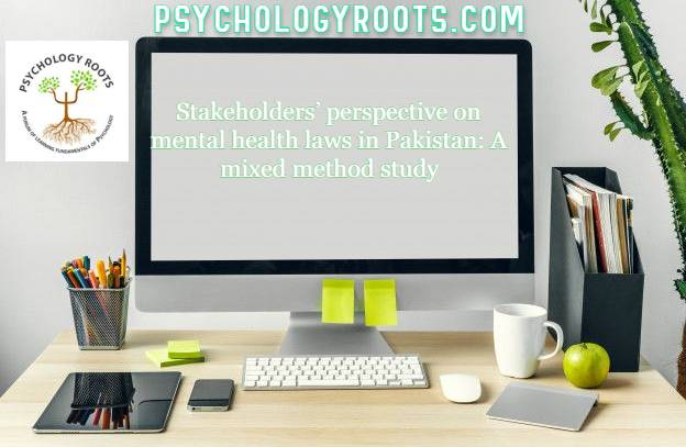 Stakeholders' perspective on mental health laws in Pakistan: A mixed method study