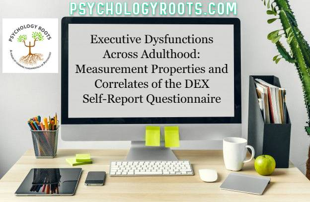 Executive Dysfunctions Across Adulthood: Measurement Properties and Correlates of the DEX Self-Report Questionnaire