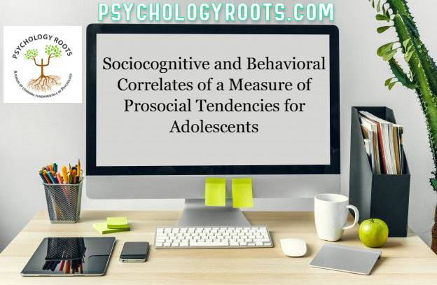 Sociocognitive and Behavioral Correlates of a Measure of Prosocial Tendencies for Adolescents