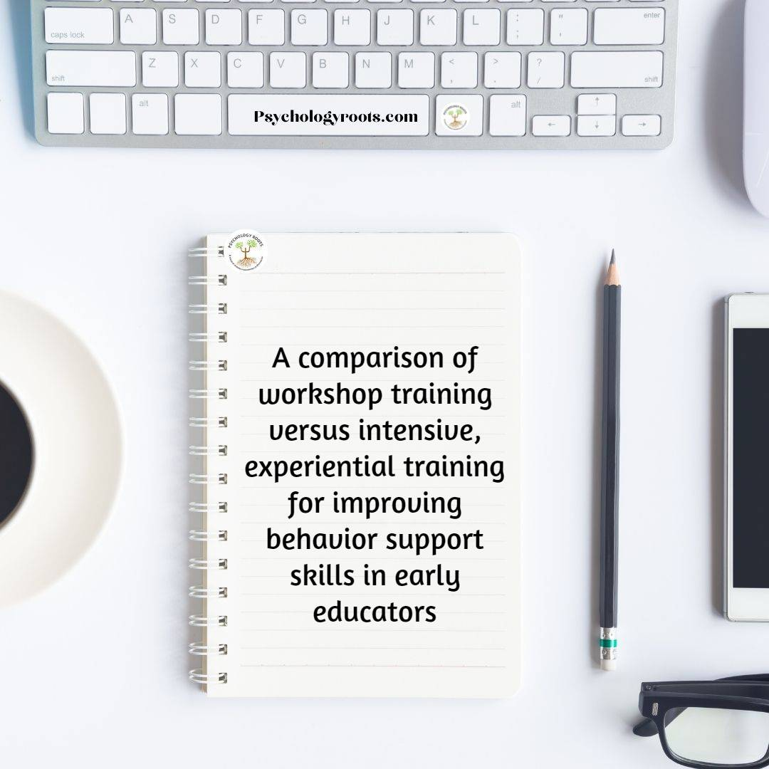 A comparison of workshop training versus intensive, experiential training for improving behavior support skills in early educators