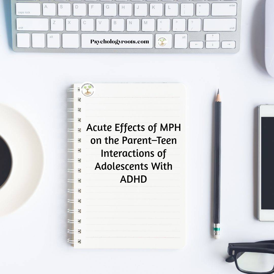 Acute Effects of MPH on the Parent–Teen Interactions of Adolescents With ADHD
