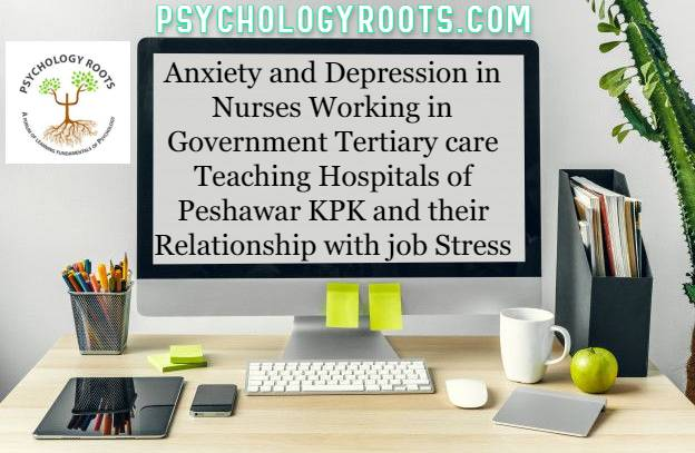 Anxiety and Depression in Nurses Working in Government Tertiary care Teaching Hospitals of Peshawar KPK and their Relationship with job Stress