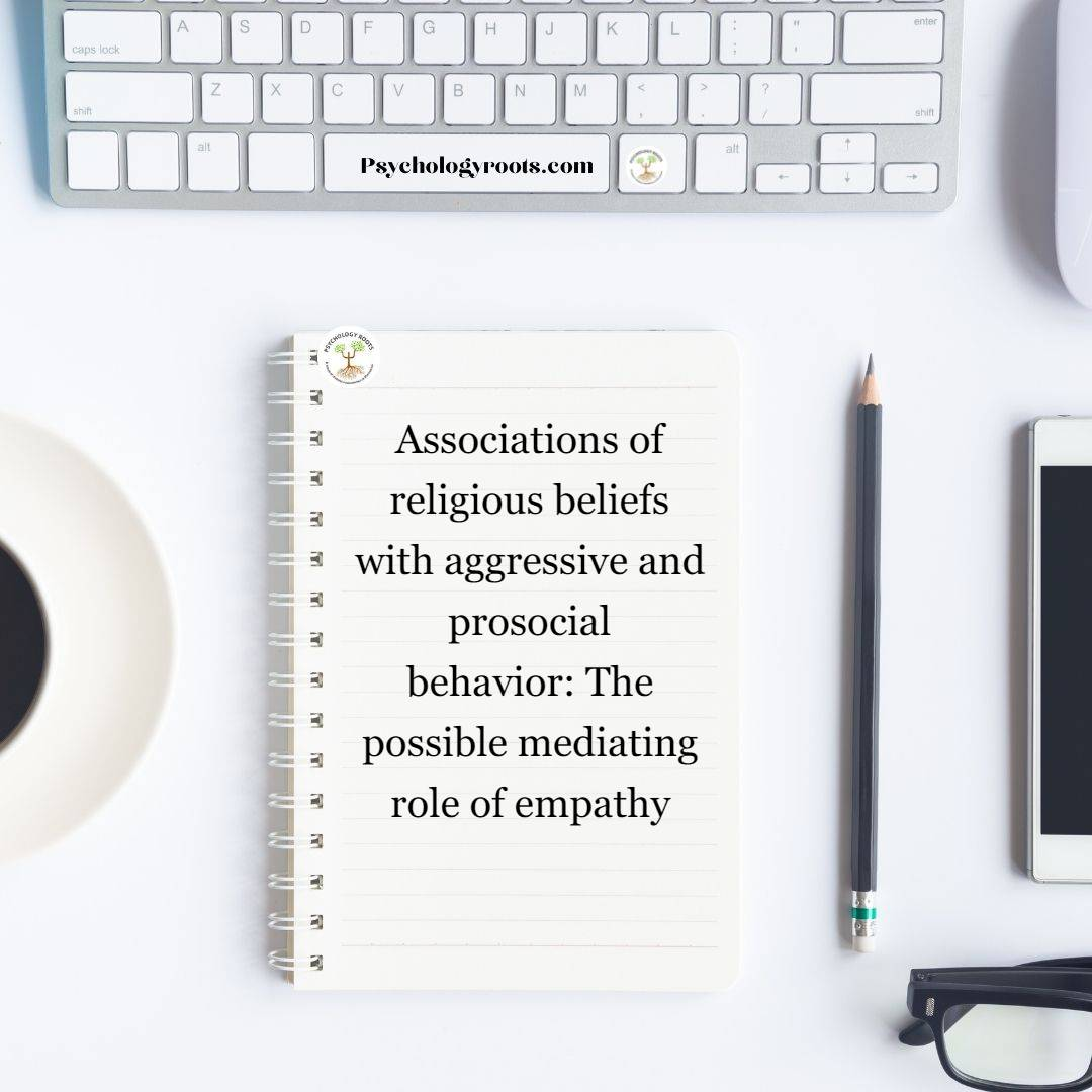 Associations of religious beliefs with aggressive and prosocial behavior: The possible mediating role of empathy