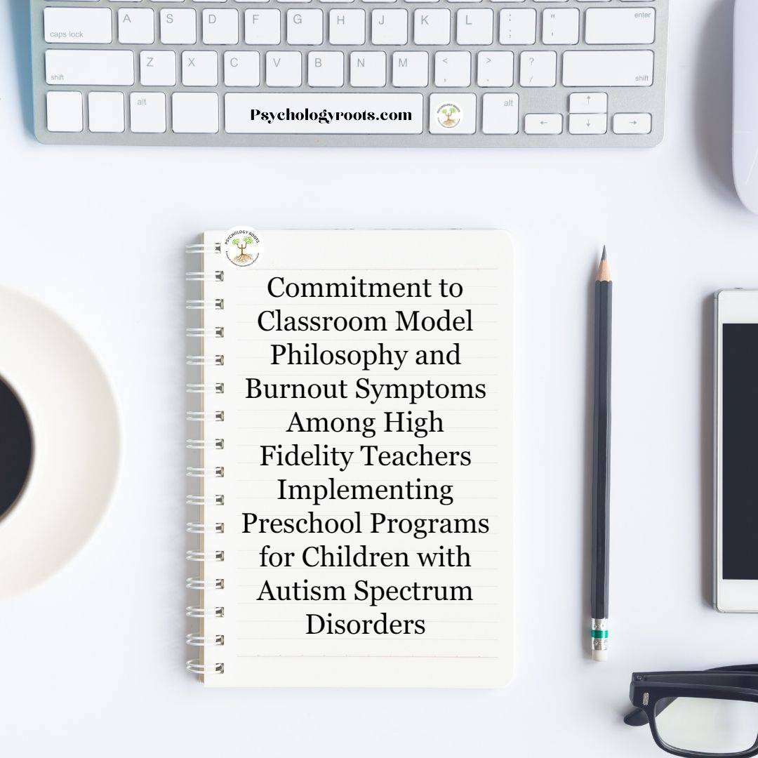 Commitment to Classroom Model Philosophy and Burnout Symptoms Among High Fidelity Teachers Implementing Preschool Programs for Children with Autism Spectrum Disorders