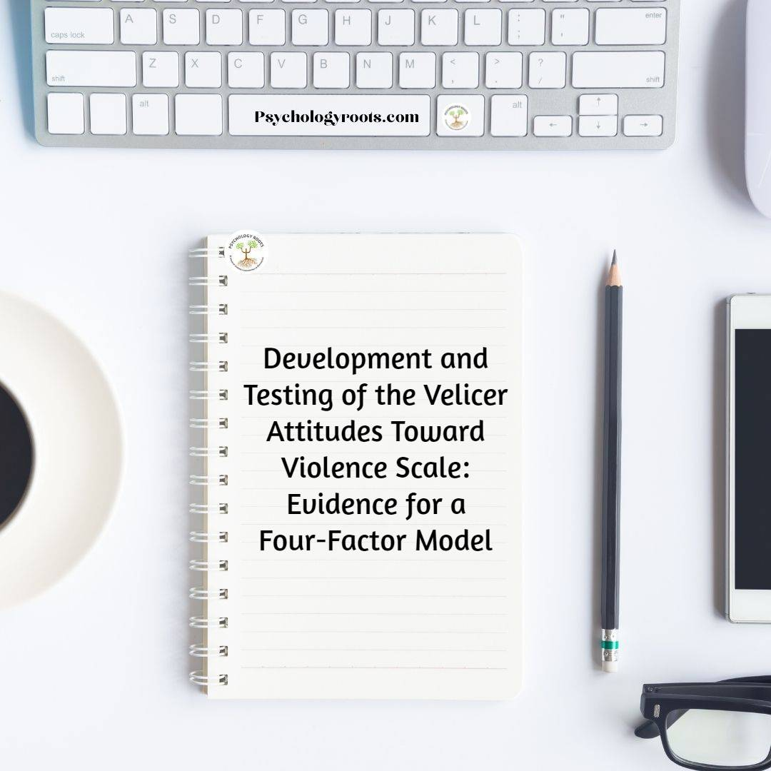 Development and Testing of the Velicer Attitudes Toward Violence Scale: Evidence for a Four-Factor Model