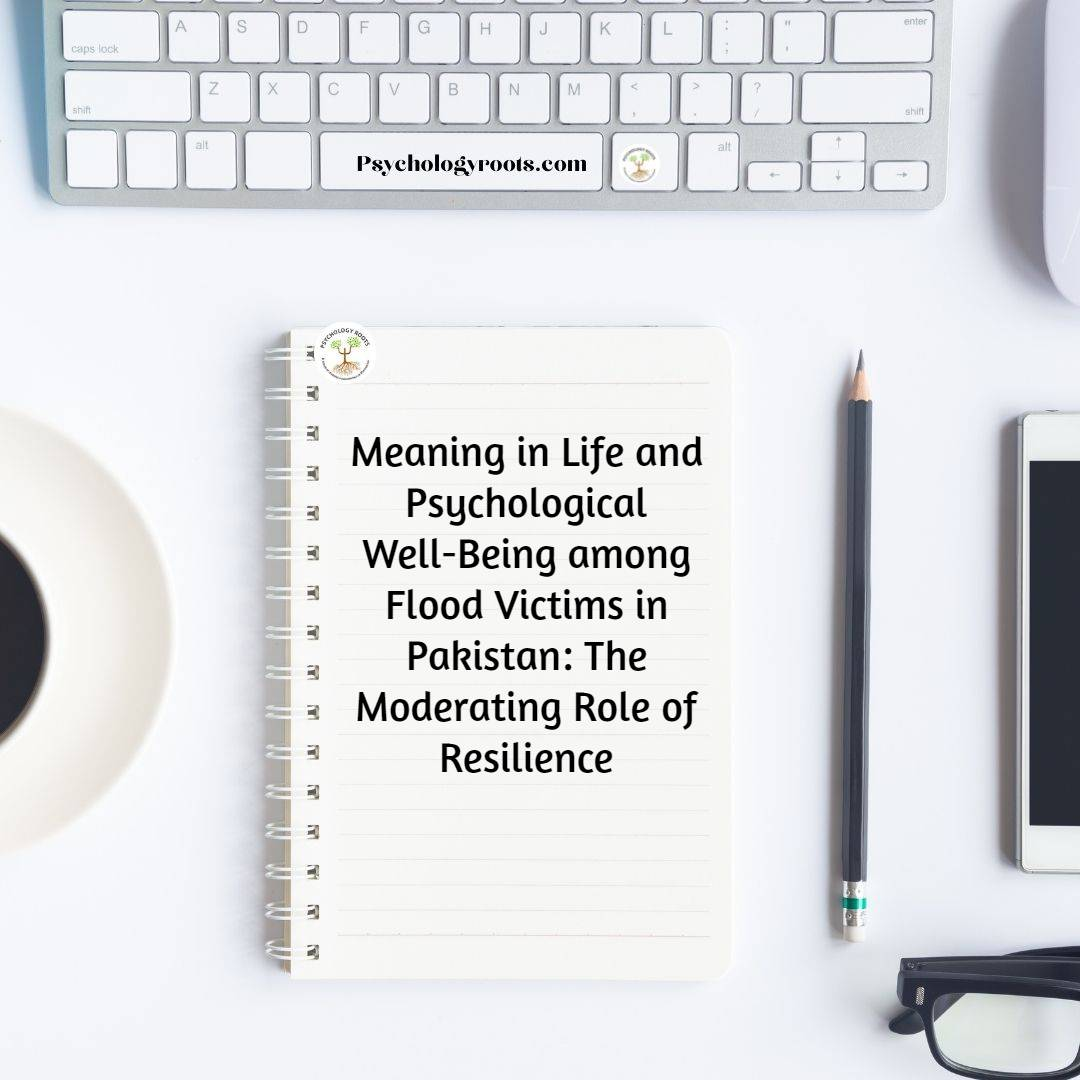 Meaning in Life and Psychological Well-Being among Flood Victims in Pakistan: The Moderating Role of Resilience
