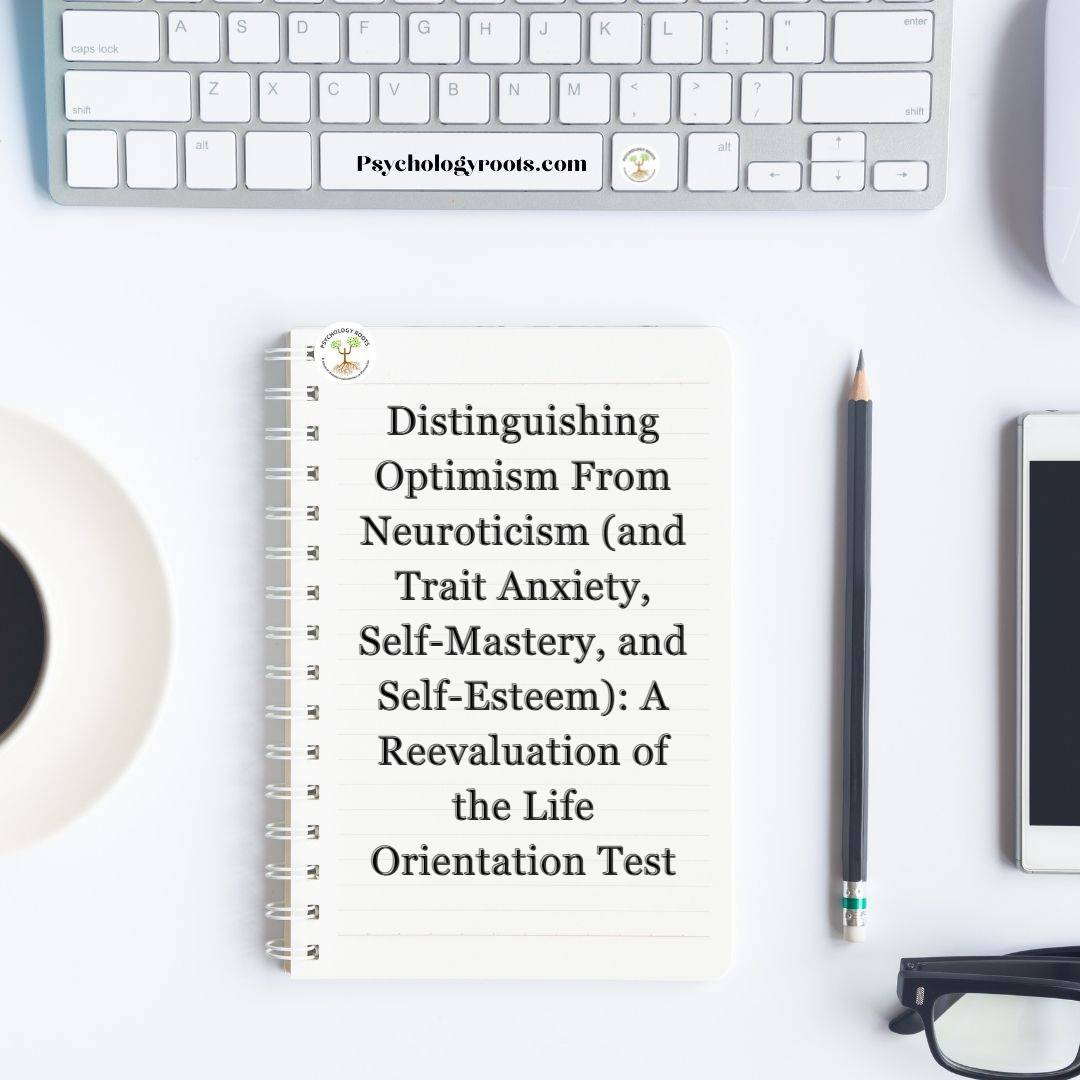 Distinguishing Optimism From Neuroticism (and Trait Anxiety, Self-Mastery, and Self-Esteem): A Reevaluation of the Life Orientation Test