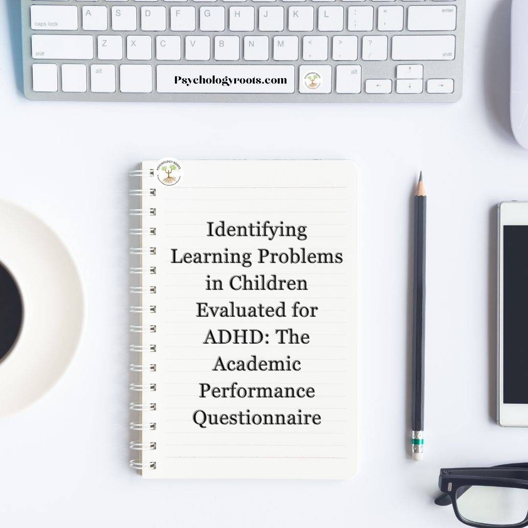 Identifying Learning Problems in Children Evaluated for ADHD: The Academic Performance Questionnaire