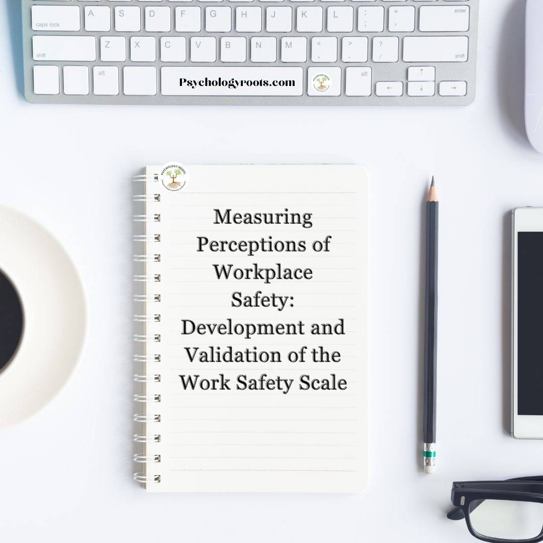 Measuring Perceptions of Workplace Safety: Development and Validation of the Work Safety Scale